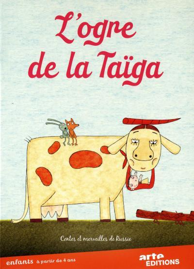 L' Ogre de la taïga / 4 films d'animation de Konstantin Bronzik, Sergeï Merinov, Inga Korjnera, Natalia Berezovaya | Bronzik, Konstantin. Metteur en scène ou réalisateur