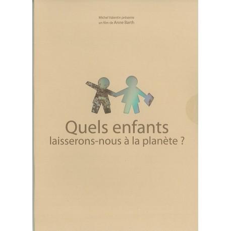 Quels enfants laisserons-nous à la planète ? / un film documentaire de Anne Barth   Barth, Anne. Metteur en scène ou réalisateur. Scénariste